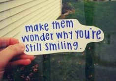 #Truth  Are you hurt today? Broken? Discouraged? Feeling low? Then smile through it all! Make them wonder why you're still smiling despite everything. Be stronger more than what they think of you..