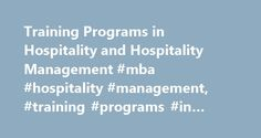 Training Programs in Hospitality and Hospitality Management #mba #hospitality #management, #training #programs #in #hospitality http://germany.remmont.com/training-programs-in-hospitality-and-hospitality-management-mba-hospitality-management-training-programs-in-hospitality/  # Training Programs in Hospitality and Hospitality Management Essential Information Most employers in the hospitality management industry favor hiring candidates with at least a bachelor's degree. Individuals seeking…