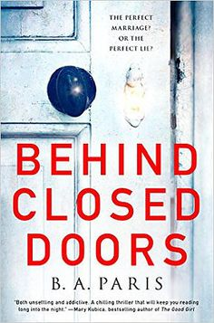 8/9/2016 --BEHIND CLOSED DOORS By B.A. Paris-- The 2016 debut bloggers can't stop raving about. Perfect for fans of The Girl on the Train and The Ice Twins   Everyone knows a couple like Jack and Grace.  He has looks and wealth, she has charm and elegance. You might not want to like them, but you do. Though, you'd like to get to know Grace better.  But it's difficult, because you realise Jack and Grace are never apart.