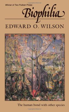 Biophilia by Edward O. Wilson: In this eloquent statement of the conservation ethic, Wilson argues that our natural affinity for life–biophilia–is the very essence of our humanity and binds us to all other living things. #Books #Science #Biophilia #Humanity