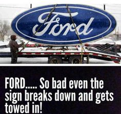 Ford's... you can always count on them breaking down.