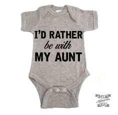 """""""I'd Rather Be With My Aunt"""" Onesie. White onesie is 100% cotton. Heather grey Onesie is 90% cotton and 10% polyester. Processing time 1-5 business days. Please let us know if you need you order by th"""