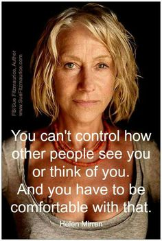 You can't control how other people se you or think of you.
