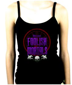 Welcome Foolish Mortals Women's Spaghetti Strap Shirt Top Haunted Mansion