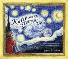 Katie the Starry Night Book by James Mayhew. Early introduction to art.