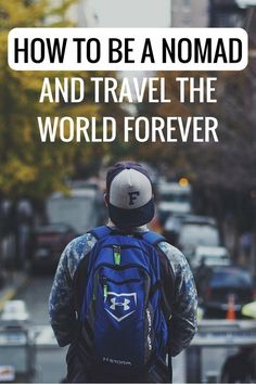Here are all of the must-know tips on how to be a nomad and travel the world…