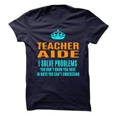 TEACHER AIDE Solve Problems You Don't Know You Have T Shirts, Hoodies, Sweatshirts. CHECK PRICE ==► https://www.sunfrog.com/No-Category/TEACHER-AIDE--Solve-problems.html?41382