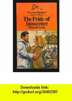 The Pride of Innocence Maynah Lewis ,   ,  , ASIN: B001972X62 , tutorials , pdf , ebook , torrent , downloads , rapidshare , filesonic , hotfile , megaupload , fileserve