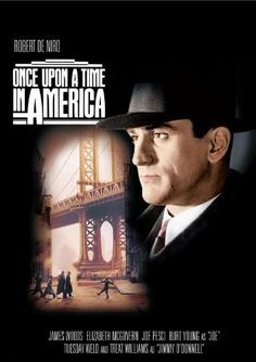 Directed by Sergio Leone.  With Robert De Niro, James Woods, Elizabeth McGovern, Joe Pesci. A former Prohibition-era Jewish gangster returns to the Lower East Side of Manhattan over thirty years later, where he once again must confront the ghosts and regrets of his old life.