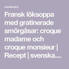 Fransk löksoppa med gratinerade smörgåsar: croque madame och croque monsieur | Recept | svenska.yle.fi Croque Monsieur