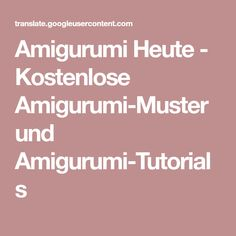 Amigurumi Heute - Kostenlose Amigurumi-Muster und Amigurumi-Tutorials
