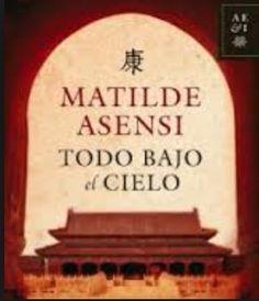 Todo bajo el cielo, Matilde Asensi