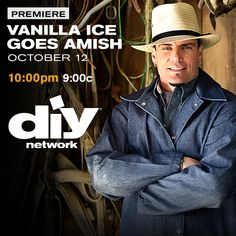 All right stop. Collaborate and listen. Ice is back and he's going Amish >> http://www.diynetwork.com/vanilla-ice-goes-amish/show/index.html?soc=pinterest