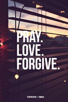 Pray. Love. Forgive.