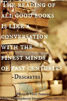 The reading of all good books is like a conversation with the finest minds of past centuries René DESCARTES is part of Reading quotes - Books And Tea, I Love Books, Good Books, Books To Read, My Books, Music Books, Reading Quotes, Book Quotes, Me Quotes