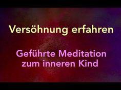 Versöhnung erfahren – dein inneres Kind fühlend erleben - YouTube