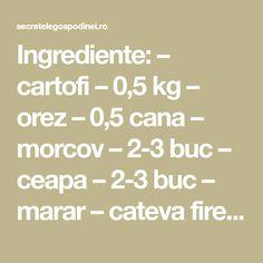 Ingrediente: – cartofi – 0,5 kg – orez – 0,5 cana – morcov – 2-3 buc – ceapa – 2-3 buc – marar – cateva fire – patrunjel – cateva fire – pesmet – sare – ulei Mod de preparare: … Continuă citirea → Math Equations