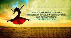 """"""" Danzar no es solo saltar o dar vueltas, cuando se hace para Dios es caminar en el cielo con el cuerpo den la tierra"""""""