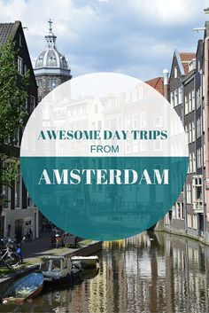 Complete your authentic Dutch experience by taking these awesome days trips from Amsterdam!