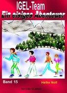 IGEL-Team Band 15. Ein eisiges Abenteuer eBook Kinderbuchreihe von 7 bis 99 Jahren. http://igelteam.jimdo.com/ebooks-kinderbücher