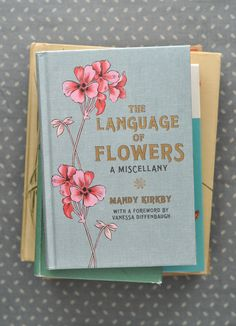 the language of flowers, a miscellany / mandy kirkby. Good Books, Books To Read, My Books, Typed Notes, Everything Is Blue, Music Covers, Book Covers, Language Of Flowers, Bookbinding