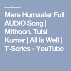 Mere Humsafar Full AUDIO Song | Mithoon, Tulsi Kumar | All Is Well | T-Series - YouTube