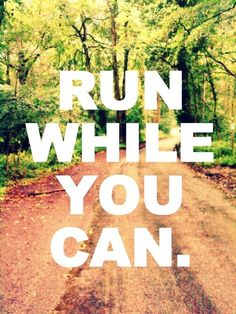 It lets me know that i should enjoy running while i can because one day i won't be able to.