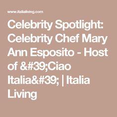Celebrity Spotlight: Celebrity Chef Mary Ann Esposito - Host of 'Ciao Italia'   Italia Living