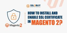 Follow the step by step instructions to Install and Enable SSL Certificate in Magento 2