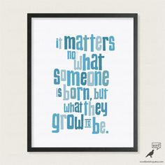 Albus Dumbledore Inspirational Print, Harry Potter Quote Print, It matters not what someone is born but what they grow to be, Dumbledore