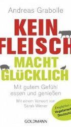 Kein Fleisch macht glücklich - Andreas Grabolle