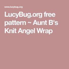 LucyBug.org free pattern ~ Aunt B's Knit Angel Wrap