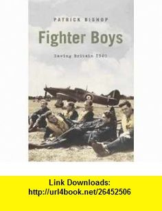 Fighter Boys The Battle of Britain, 1940 (9780002571692) Patrick Bishop, Illus. with photos , ISBN-10: 0002571692  , ISBN-13: 978-0002571692 ,  , tutorials , pdf , ebook , torrent , downloads , rapidshare , filesonic , hotfile , megaupload , fileserve