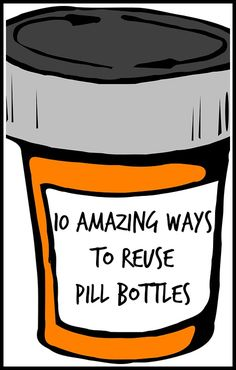 Don't throw away your old prescription pill bottles, reuse them.