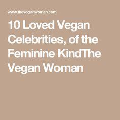 10 Loved Vegan Celebrities, of the Feminine KindThe Vegan Woman
