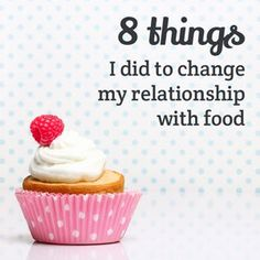 8 things I did to change my relationship with food - particularly useful for those that just have food on their mind 24/7!