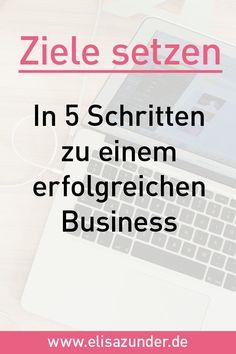 5 Methoden für ein erfolgreiches Business, Zielsetzung, Ziele setzen, Monatsziele, Etappenziel, Unternehmen, Unternehmerin, Unternehmer, Selbstständigkeit, Selbstständig, Freelancer, Arbeiten, Work, Gründer, Business Tipps, Business, erfolgreiches Business, nachhaltiger Erfolg,