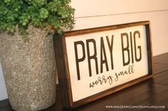 Pray Big worry small wood sign  mini sign  by WahlToWallWordLove