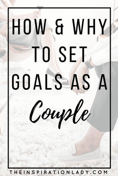 A lot of people set individual goals, and a lot of people don't set goals at all. Here are some reasons why and tips on how to set goals as a couple!