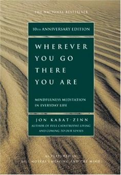 Wherever You Go There You Are - Mindfulness Meditation In Everyday Life. This book is a lifesaver, I wish they made a pocket version so I could bring it with me everywhere <3