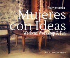 Weekend Workshops & Fun #mujeresconideas