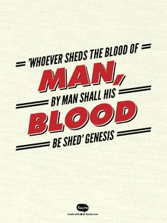 'Whoever sheds the blood of man, by man shall his blood be shed' Genesis9:6 s1e14