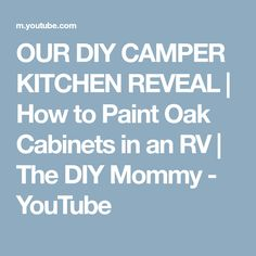 OUR DIY CAMPER KITCHEN REVEAL | How to Paint Oak Cabinets in an RV | The DIY Mommy - YouTube