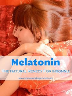 Melatonin - The Natural Remedy For Insomnia! More info here: http://homesteadingsurvival.com/melatonin-the-natural-remedy-for-insomnia/