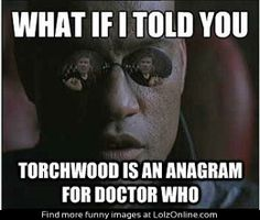 What if I told you #Torchwood is an anagram for #DoctorWho