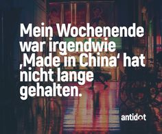 Das Wochenende ist leider immer zu kurz! #antidot  #wochenende #spaß #lustig #fun #funny #spruch #sprüche #madeinchina
