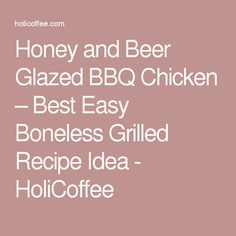 Honey and Beer Glazed BBQ Chicken – Best Easy Boneless Grilled Recipe Idea - HoliCoffee