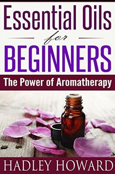 Essential Oils for Beginners - The Power of Aromatherapy