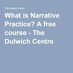 What is Narrative Practice? A free course - The Dulwich Centre