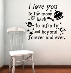 I love you to the moon  back, to infinity and beyond, forever and ever.